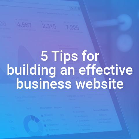 5 Tips for building an effective business website